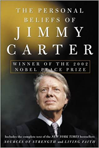 The Personal Beliefs Of Jimmy Carter Winner Of The 2002 Nobel Peace