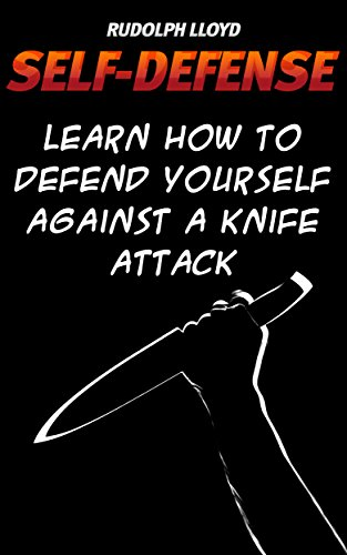 Self-Defense: Learn How To Defend Yourself Against A Knife Attack by [Lloyd, Rudolph ]