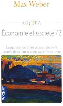 Economie et société, tome 2 : L'organisation et les puissances de la société dans leur rapport avec l'économie par Weber