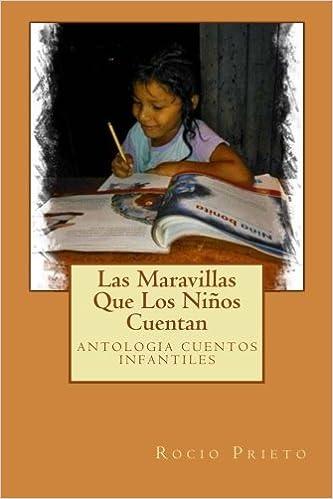 Amazon.com: Las Maravillas Que Los Niños Cuentan: antologia cuentos infantiles (ELLOS CUENTAN) (Volume 1) (Spanish Edition) (9781508799863): Rocio Prieto ...
