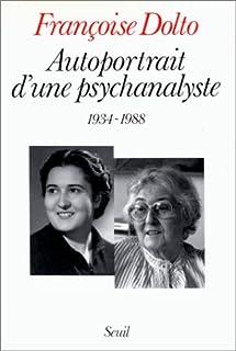 Autoportrait d'une psychanalyste : 1934-1988, Dolto, Françoise