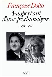 Autoportrait d'une psychanalyste, 1934-1988 par Dolto