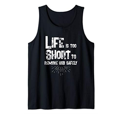 Life Too Short To Remove USB Safely Funny Humor Tank Top (Lifes Too Short To Safely Remove Usb)