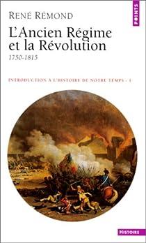 Introduction à l'histoire de notre temps, tome 1 : L'Ancien Régime et la Révolution, 1750-1815 par Rémond