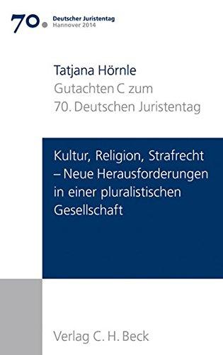 Verhandlungen des 70. Deutschen Juristentages Hannover 2014 Bd. I: Gutachten Teil C: Kultur, Religion, Strafrecht - Neue Herausforderungen in einer pluralistischen Gesellschaft