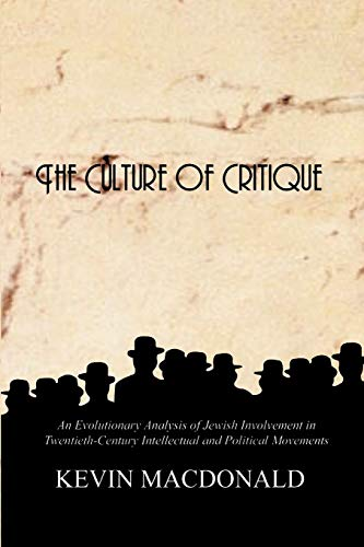 Product picture for The Culture of Critique: An Evolutionary Analysis of Jewish Involvement in Twentieth-Century Intellectual and Political Movements by Kevin MacDonald