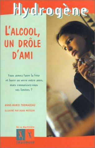 L Alcool Un Drole D Ami Thomazeau Anne Marie Metzger Doan 9782732429076 Amazon Com Books