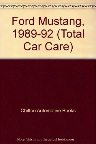 Chilton's Ford: Ford Mustang 1989-92 Repair Manual (Chilton's Total Car Care)