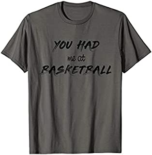 You Had Me At Basketball T-shirt | Size S - 5XL
