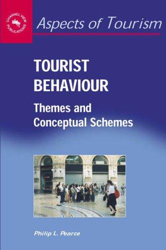 Tourist Behaviour: Themes and Conceptual Schemes (Aspects of Tourism) Philip L. Pearce