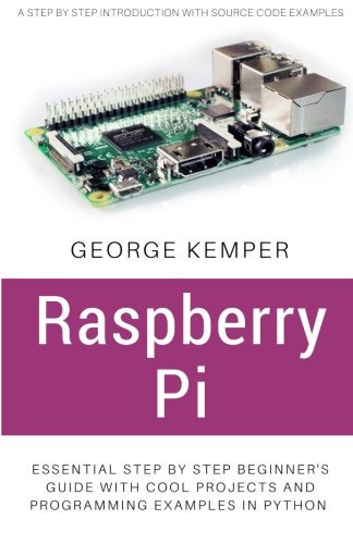Price comparison product image Raspberry Pi: Essential Step by Step Beginner's Guide with Cool Projects And Programming Examples in Python
