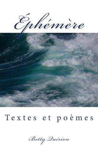 Éphémère: Textes et poèmes Poche – 19 décembre 2015 Mme Betty Quirion BQ 152280496X Self-Help Self-Help / Spiritual