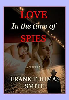 Love in the Time of Spies by [Smith, Frank Thomas]