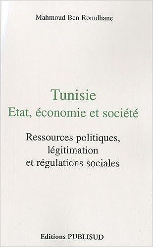 En ligne téléchargement Tunisie : Etat, économie et société : Ressources politiques, légitimation et régulations sociales epub, pdf