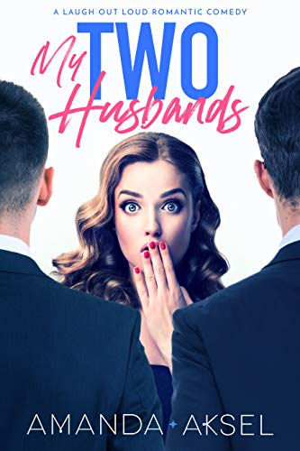 My Two Husbands: A Laugh Out Loud Romantic Comedy by [Aksel, Amanda]