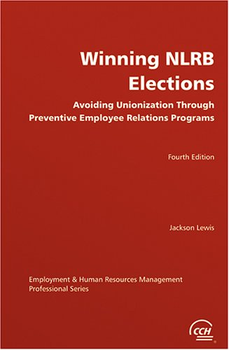 Winning NLRB elections: Avoiding unionization through preventive employee relations programs