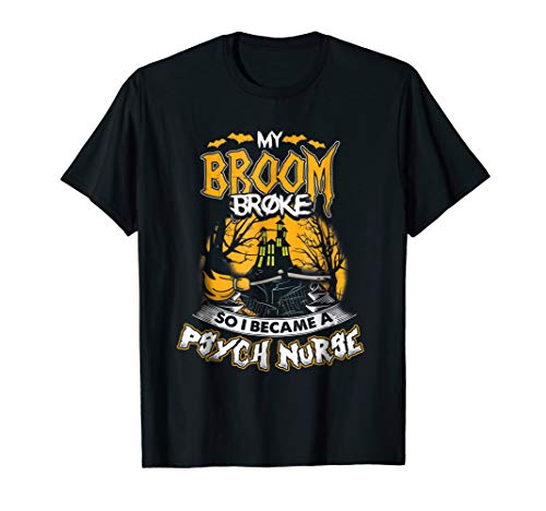 My Broom Broke I Became Psych Nurse Halloween Nursing Shirt]()