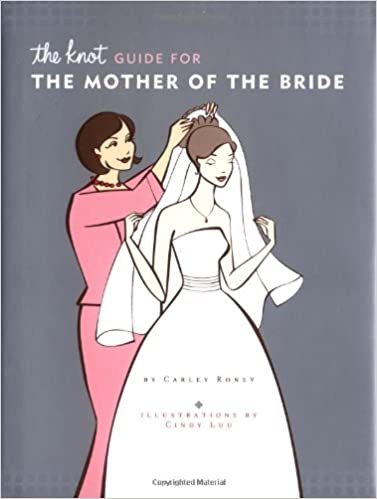 The Knot Guide For The Mother of the Bride: Carley Roney, Cindy ...