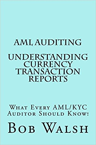 Aml Auditing Understanding Currency Transaction Reports Volume 3