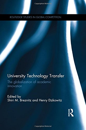 University Technology Transfer: The globalization of academic innovation (Routledge Studies in Global Competition)