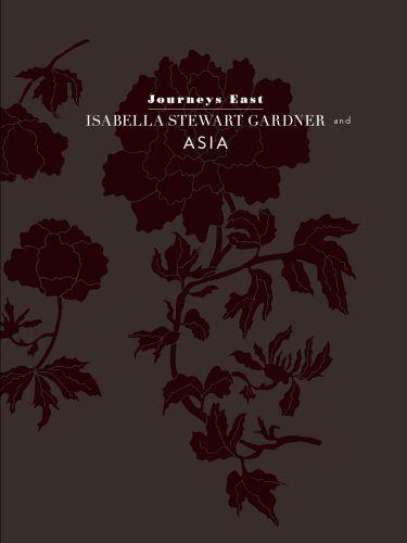 Journeys East: Isabella Stewart Gardner and Asia Alan Chong