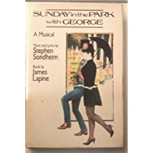Sunday in the Park with George. A Musical. Music and Lyrics by Stephen Sondheim. Book by James Lapine. Illustrated with Photographs