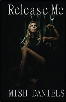Release Me: Mish Daniels: 9781532879357: Amazon.com: Books