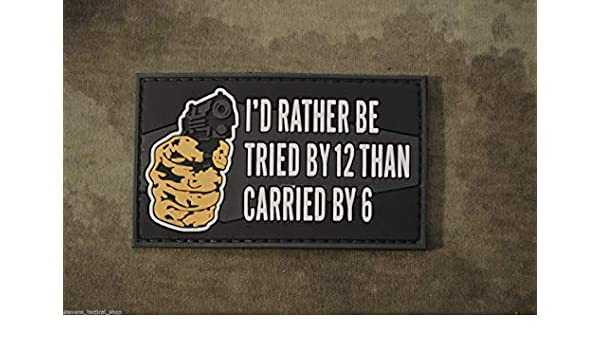 """/""""I/'d Rather be Tried by 12 than Carried by 6/"""" PVC Morale Patch"""