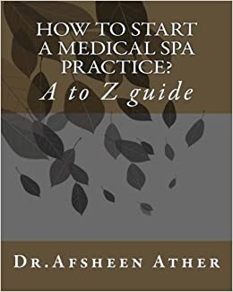 How to start a medical spa practice? A to Z guide: Dr  Afsheen Ather