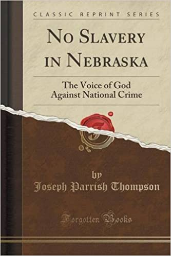 Book No Slavery in Nebraska: The Voice of God Against National Crime (Classic Reprint) by Joseph Parrish Thompson (2015-09-27)