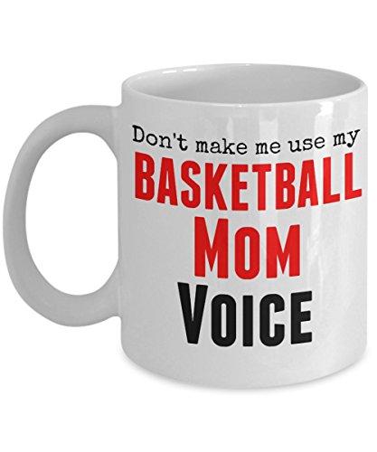 Funny Basketball Mug -Don't Make Me Use My Basketball Mom Voice - 11 Oz Ceramic Coffee Mug (Gifts For Senior Night Basketball)