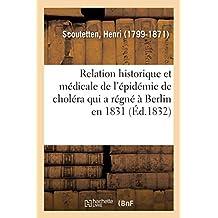 Relation Historique Et Médicale de l'Épidémie de Choléra Qui a Régné À Berlin En 1831