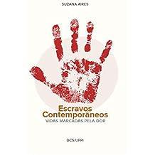 Escravos Contemporâneos : Vidas marcadas pela dor