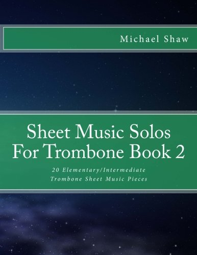 Sheet Music Solos For Trombone Book 2: 20 Elementary/Intermediate Trombone Sheet Music Pieces (Volume 2)