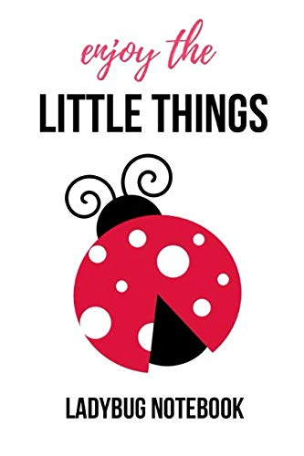 Enjoy The Little Things: Lovely Ladybug Journal / Notebook / Notepad, Composition Planner To Write In (Lined, 6