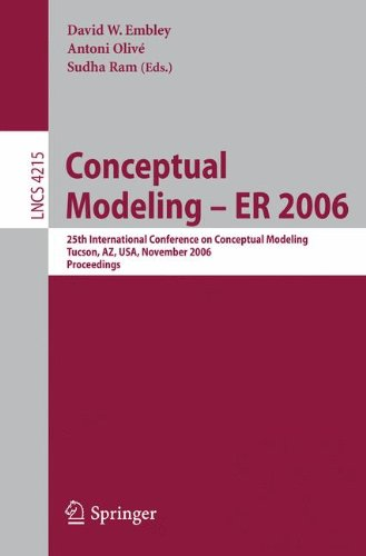 Conceptual Modeling - ER 2006: 25th International Conference on Conceptual Modeling, Tucson, AZ, USA, November 6-9, 2006, Proceedings (Lecture Notes in Computer Science) by David W Embley