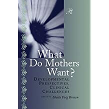 What Do Mothers Want?: Developmental Perspectives, Clinical Challenges