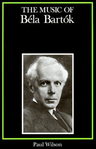 The Music of Bela Bartok (Composers of the Twentieth Century -