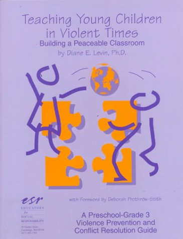 Teaching Young Children in Violent Times: Building a Peaceable Classroom (A pre-school-grade 3 violence prevention & conflict resolution guide)