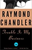 Trouble Is My Business, Raymond Chandler, 0394757645