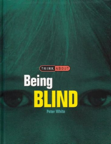 Think About Being Blind Think About White Peter 9781855617964 Amazon Com Books