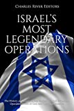 Israel s Most Legendary Operations: The History and Legacy of the Capture of Adolf Eichmann, Operation Wrath of God, and Operation Entebbe