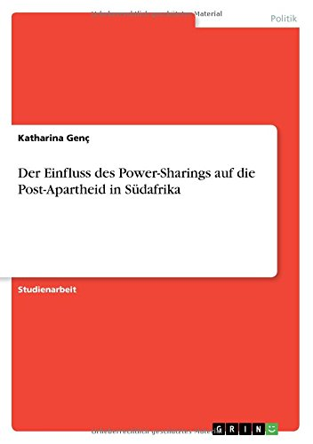 Download Der Einfluss Des Power-Sharings Auf Die Post-Apartheid in Sudafrika (German Edition) pdf epub