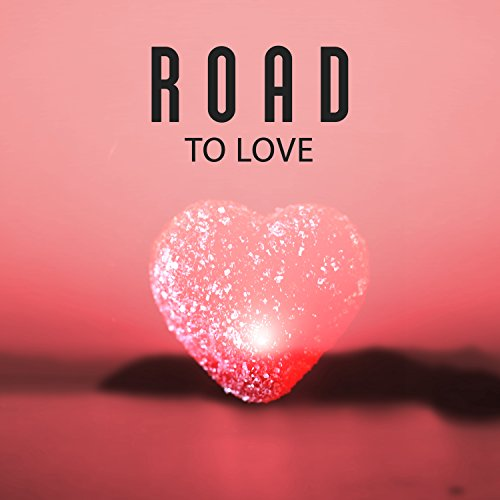 Road to Love - Miracle Feelings, Tantric Sex, Strongest Sensation, Moment of Passion, Get Carried Away, Experiences - Love Sex Passion And