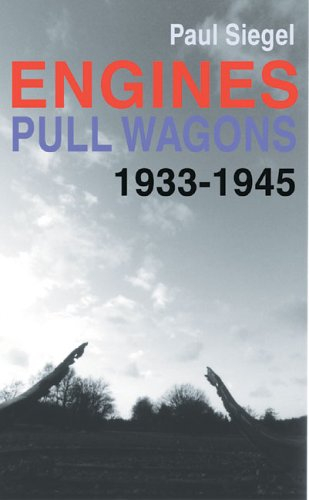 Engines Pull Wagons: 1933-1945 Paul Siegel
