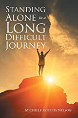 Standing Alone in a Long Difficult Journey is about life's challenges, trials, and tragedies and the miracles God can bring to you through in what at times seems impossible. When it's hard to go on and there is no family and friends ha...