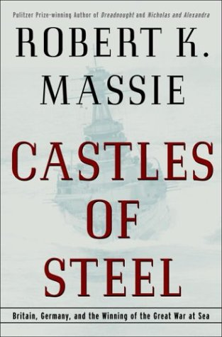 Castles Of Steel  Britain  Germany  And The Winning Of The Great War At Sea
