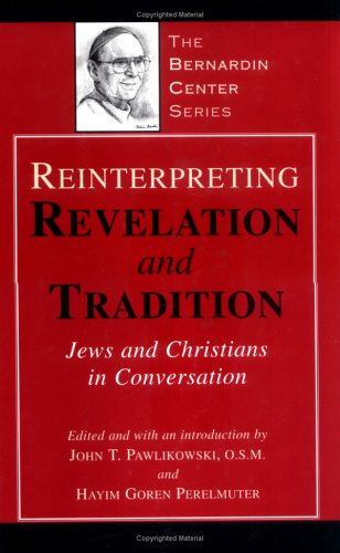 Reinterpreting Revelation and Tradition: Jews and Christians in Conversation (The Bernardin Center Series) pdf epub