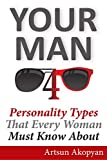 Your Man: 4 Personality Types That Every Woman Must Know About