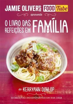 O Livro das Refeições em Família Jamie Oliver's Food Tube